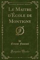 Le Maitre d'École de Montigny (Classic Reprint)