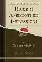 Ricordi Aneddoti ed Impressioni (Classic Reprint)