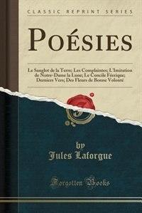 Poésies: Le Sanglot de la Terre; Les Complaintes; L'Imitation de Notre-Dame la Lune; Le Concile Féerique; De by JULES LAFORGUE
