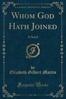 Whom God Hath Joined: A Novel (Classic Reprint)
