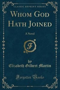 Whom God Hath Joined: A Novel (Classic Reprint)
