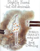 Slightly Foxed/Still Desirable: Ronald Searle's Wicked World of Book Collecting