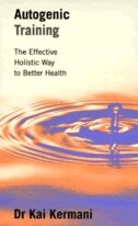 Book Autogenic Training: The Effective Holistic Way to Better Health by Dr. Kai Kermani