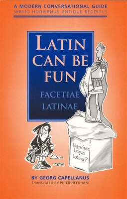 Book Latin Can Be Fun: A Modern Conversational Guide by Georg Capellanus