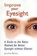 Book Improve Your Eyesight: A Guide to the Bates Method for Better Eyesight Without Glasses by Jonathan Barnes
