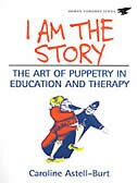 Book I Am The Story: The Art of Puppetry in Education and Therapy by Caroline Astell-burt