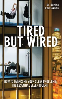 Book Tired but Wired: How to Overcome Sleep Problems: The Essential Sleep Toolkit by Nerina Ramlakhan
