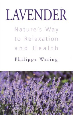 Book Lavender: Nature's Way to Relaxation and Health by Philippa Waring
