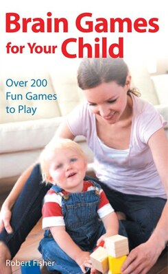 Book Brain Games For Your Child: Over 200 Fun Games To Play by Robert Fisher