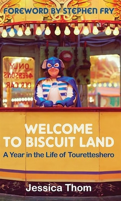 Book Welcome To Biscuit Land: A Year In The Life Of Touretteshero by Jessica Thom