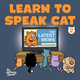Book The Latest Mews: Learn To Speak Cat 2 by Anthony Smith