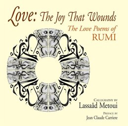 Book Love: The Joy That Wounds: The Love Poems Of Rumi by Rumi