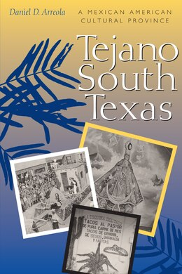 Book Tejano South Texas: A Mexican American Cultural Province by Daniel D. Arreola
