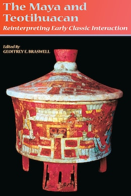 Book The Maya and Teotihuacan: Reinterpreting Early Classic Interaction by Geoffrey E. Braswell