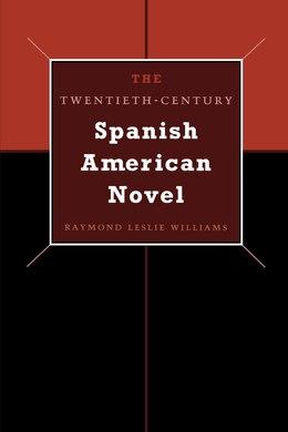Book The Twentieth-century Spanish American Novel by Raymond Leslie Williams