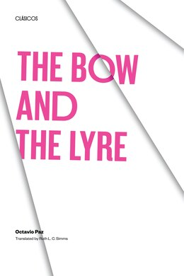 Book The Bow and the Lyre: The Poem, The Poetic Revelation, Poetry and History by Octavio Paz