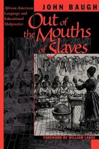 Book Out of the Mouths of Slaves: African American Language and Educational Malpractice by John Baugh