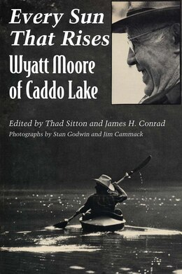 Book Every Sun That Rises: Wyatt Moore of Caddo Lake by Thad Sitton