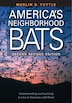 America's Neighborhood Bats: Understanding and Learning to Live in Harmony with Them by Merlin D. Tuttle
