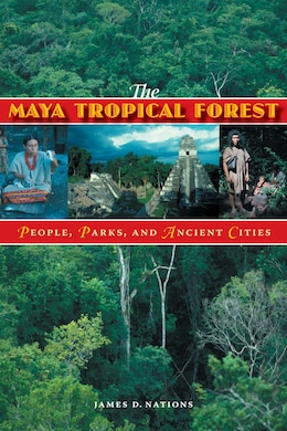 Book The Maya Tropical Forest: People, Parks, and Ancient CIties by James D. Nations