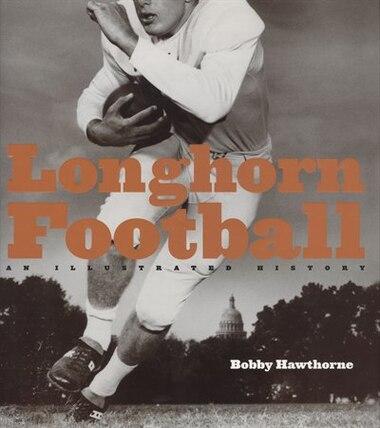 Longhorn Football: An Illustrated History by Bobby Hawthorne