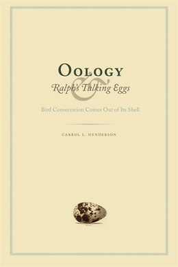 Book Oology and Ralphs Talking Eggs: Bird Conservation Comes Out of Its Shell by Carrol L. Henderson