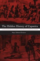 The Hidden History of Capoeira: A Collision of Cultures in the Brazilian Battle Dance