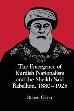 Book The Emergence of Kurdish Nationalism and the Sheikh Said Rebellion, 1880–1925 by Robert Olson
