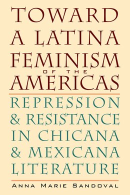 Book Toward a Latina Feminism of the Americas: Repression and Resistance in Chicana and Mexicana… by Anna Marie Sandoval