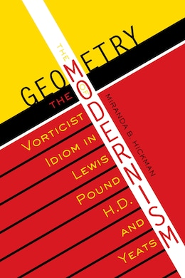 Book The Geometry of Modernism: The Vorticist Idiom in Lewis, Pound, H.D., and Yeats by Miranda B. Hickman