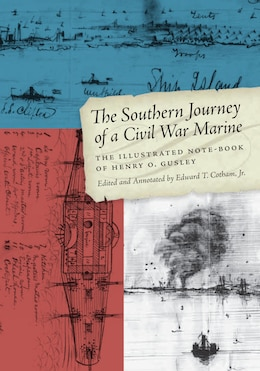Book The Southern Journey of a Civil War Marine: The Illustrated Note-Book of Henry O. Gusley by Edward T., Jr. Cotham