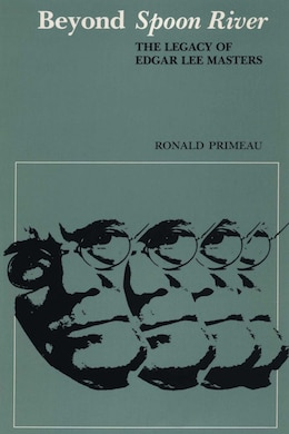 Book Beyond Spoon River: The Legacy of Edgar Lee Masters by Ronald Primeau