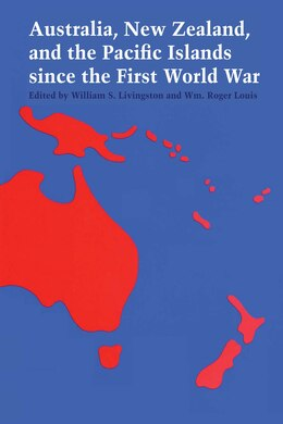 Book Australia, New Zealand, and the Pacific Islands since the First World War by William S. Livingston