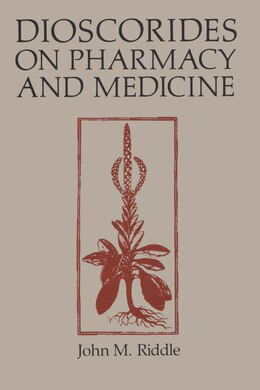Book Dioscorides on Pharmacy and Medicine by John M. Riddle