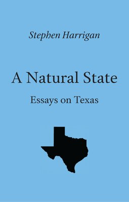 Book A Natural State: Essays on Texas by Stephen Harrigan