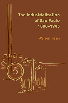 Book The Industrialization of São Paulo, 1800-1945 by Warren Dean