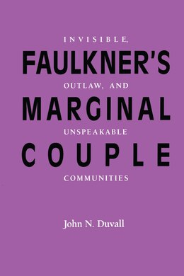 Book Faulkner's Marginal Couple: Invisible, Outlaw, and Unspeakable Communities by John N. Duvall