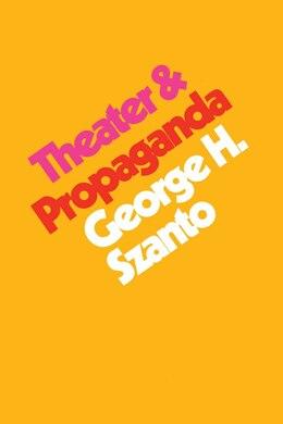 Book Theater & Propaganda by George H. Szanto