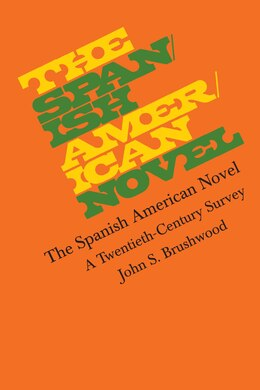 Book The Spanish American Novel: A Twentieth-Century Survey by John S. Brushwood