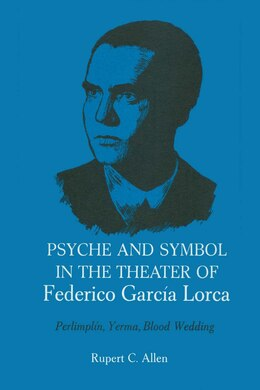 Book Psyche and Symbol in the Theater of Federico Garcia Lorca: Perlimplin, Yerma, Blood Wedding by Rupert C. Allen