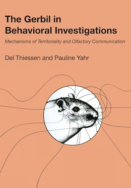 Book The Gerbil in Behavioral Investigations: Mechanisms of Territoriality and Olfactory Communication by Del Thiessen