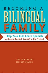 Becoming a Bilingual Family: Help Your Kids Learn Spanish (and Learn Spanish Yourself in the…