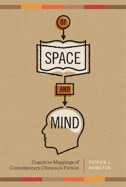 Book Of Space and Mind: Cognitive Mappings of Contemporary Chicano/a Fiction by Patrick L. Hamilton