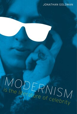 Book Modernism Is the Literature of Celebrity by Jonathan Goldman