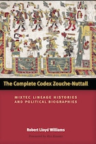 The Complete Codex Zouche-Nuttall: Mixtec Lineage Histories and Political Biographies