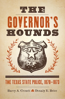 Book The Governors Hounds: The Texas State Police, 1870–1873 by Barry A. Crouch