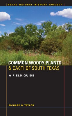 Book Common Woody Plants and Cacti of South Texas: A Field Guide by Richard B. Taylor