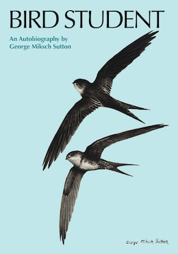 Book Bird Student: An Autobiography by George Miksch Sutton
