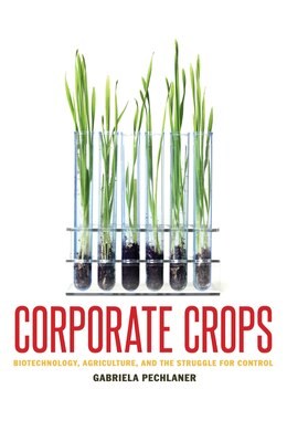 Book Corporate Crops: Biotechnology, Agriculture, and the Struggle for Control by Gabriela Pechlaner