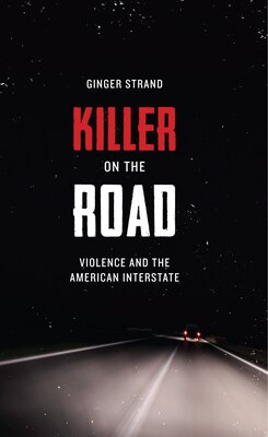 Book Killer on the Road: Violence and the American Interstate by Ginger Strand
